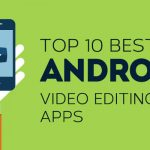 Top 10 Video editing apps fro mobiles