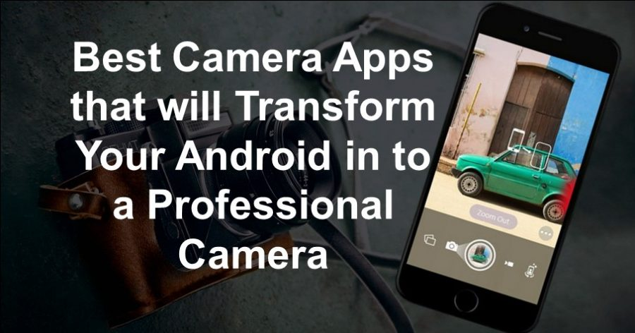 Photo of 10 Best Camera Apps that will Transform Your Android in to a Professional Camera