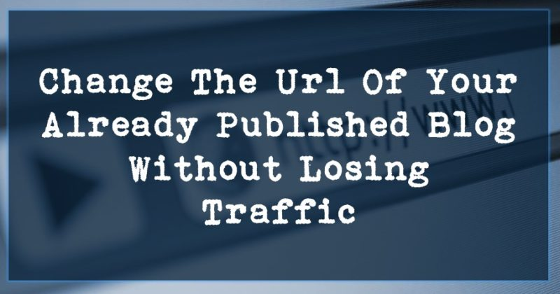 Photo of How To Change The Url Of Your Already Published Blog Without Losing Traffic in Wordpress.