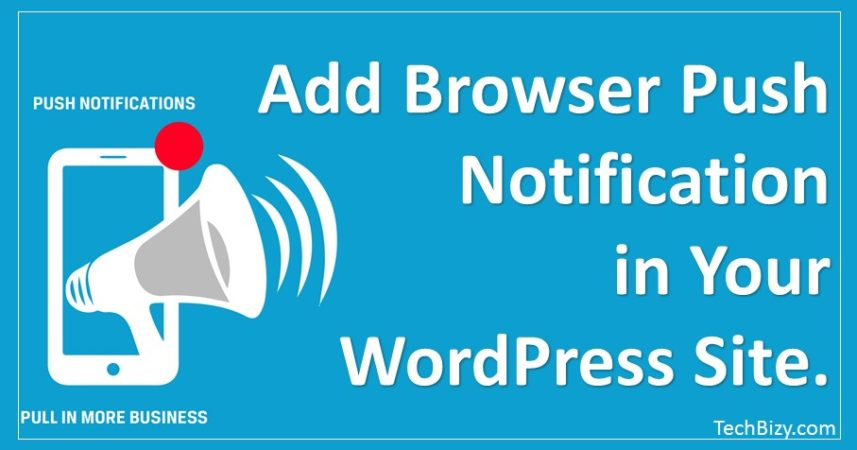 Photo of How to Add Browser Push Notification in Your WordPress Site.