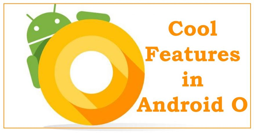 Photo of Here Are Some Cool New Features on Android O that You must Know.