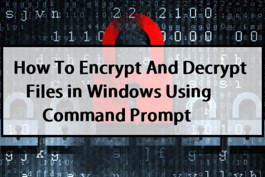 How To Encrypt And Decrypt Files in Windows Using Command Prompt