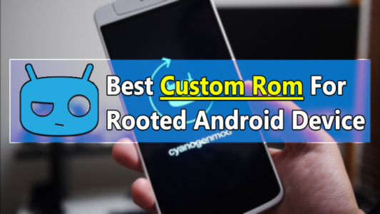 Photo of Top 5 Best Custom ROM Of 2017 For Your Rooted Android Device
