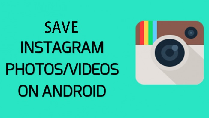 Photo of How To Save Instagram Photos And Videos On Android