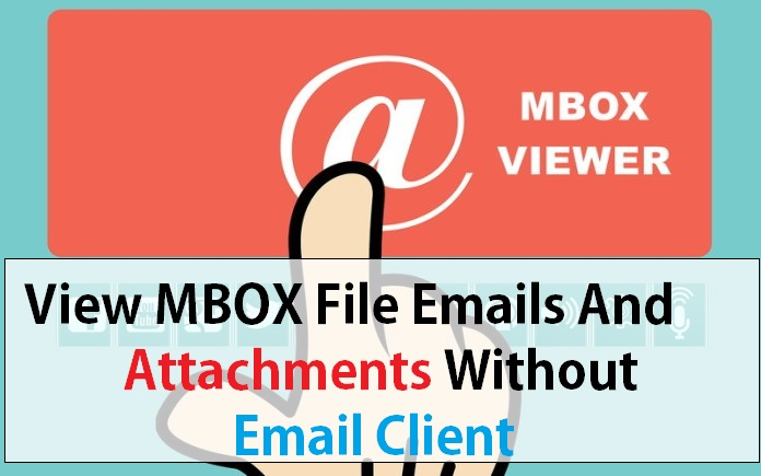 How To View MBOX File Emails And Attachments Without Email Client