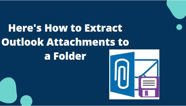 Photo of Best Ways to Extract Outlook Attachments to a Folder
