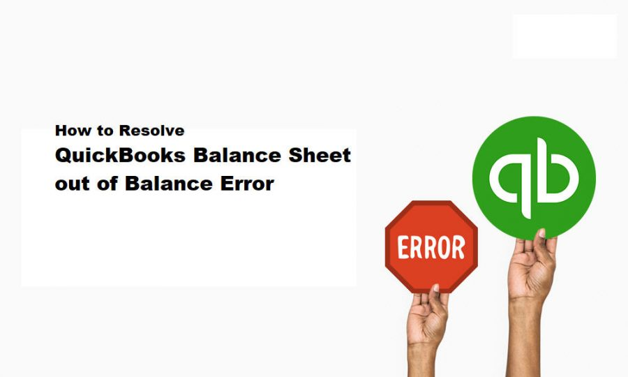 Photo of How to Resolve QuickBooks Balance Sheet out of Balance Error?